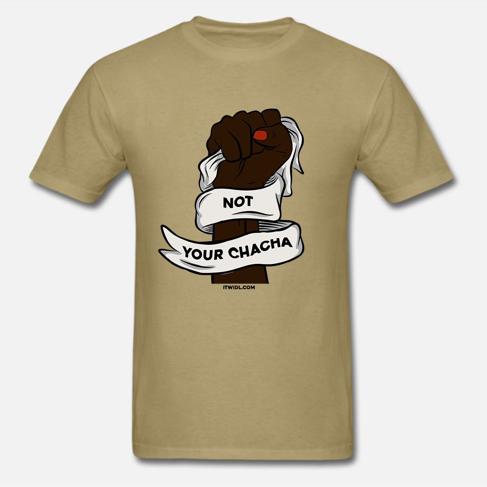 Not your Chacha Unisex T-Shirt