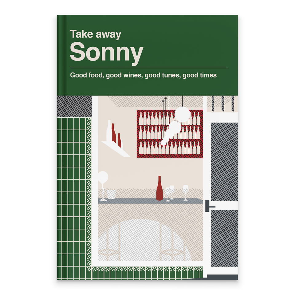 Rectangular Book Cover with bottle green background. Text lies at the top of the cover and reads: Take away, Sonny, Good food, good wines, good tunes, good times. Below is a graphic of the Hobart shop front. It has a green tiled wall, a floor to ceiling window and a door. Inside is a table with high stools against the window in grey, with wine bottle and glasses on it. Behind is a large red shelf on the wall with three selves of wine bottles. There are circular lampshades hanging from the ceiling.