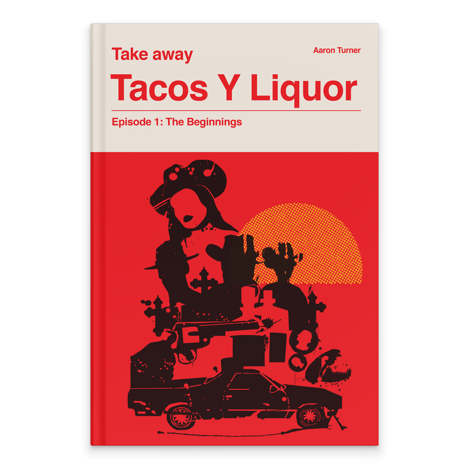 Rectangular Book Cover. At the top, the book's text in red on a white background: Tacos Y Liquor, Episode 1: The Beginnings. Authors name: Aaron Turner and book series name: Take away. Cover image below the text on red background with black ink abstract drawings of car, gun, cowboys, gravestones and a half sun in yellow behind it.