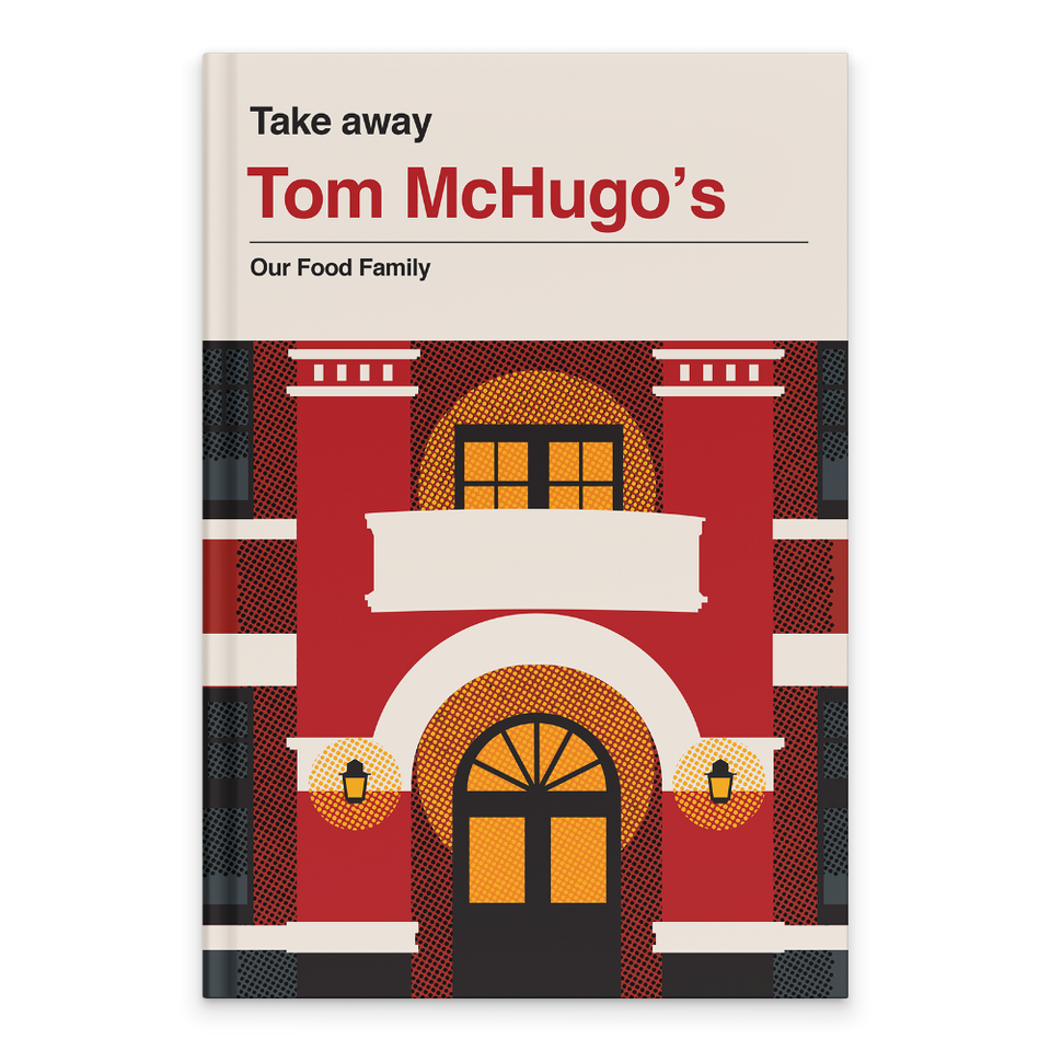 Rectangular Book Cover. Cream Background with text at the top. Text reads: Take away. Tom McHugo's. Our Food Family. Below is a graphic of the Hobart shopfront. A two story building in red with strong pillars on both sides of the black door. there is a balcony above the door on the second floor and an archway above the door too. There are two lamps on the pillars, in yellow with a yellow circle around each.