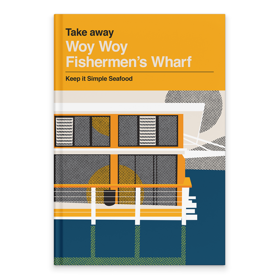 Rectangular Book Cover. Yellow background with white and black text at the top. Text Reads: Take away. Woy Woy Fishermen's Wharf. Keep it Simple Seafood. Below is an illustration of the restaurant's shop front in orange and white. It is a two story building on the water in Woy Woy. It has a deck and glass windowed walls on the bottom floor. There is a reflection of the building in the blue water in green.