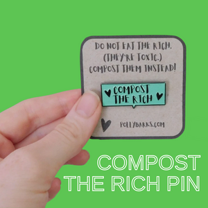 """Compost the Rich"" Pin"