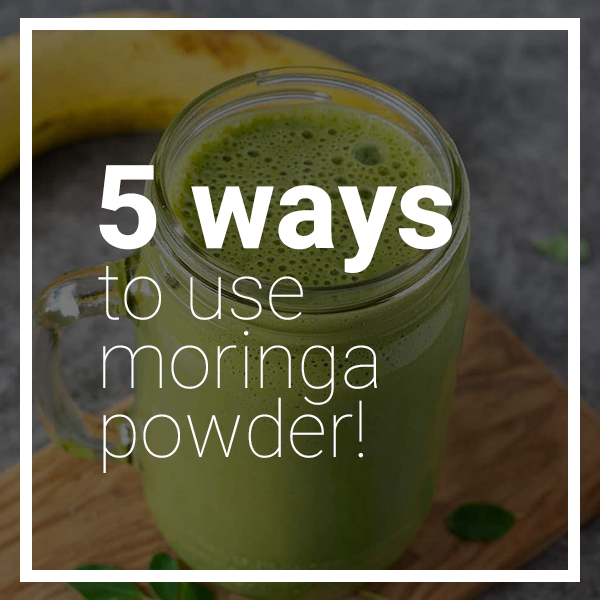 5 Ways to Use Moringa Powder