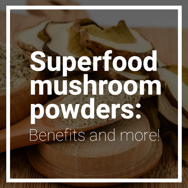Superfood Mushroom Powders: Benefits and More!