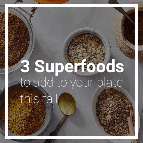 3 Superfoods to Add to Your Plate this Fall