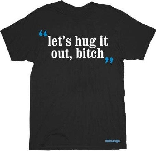 HBO Entourage Let's Hug it Out Bitch T-shirt-tvso