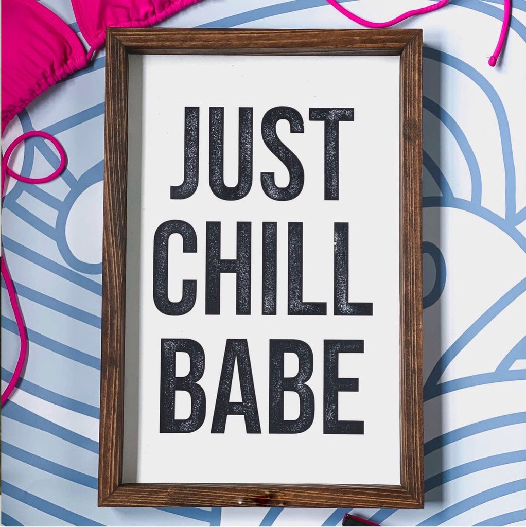 Just Chill Babe Wooden Sign