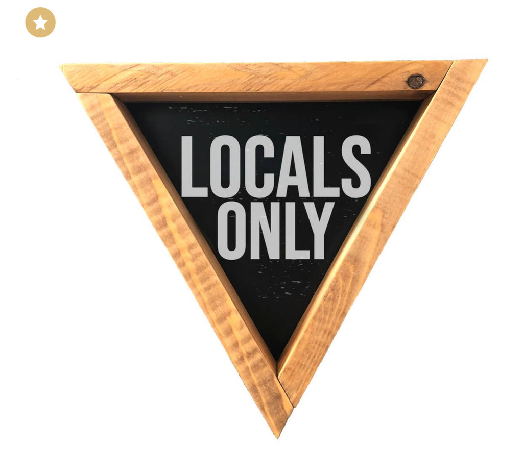 Locals Only Triangle Wooden Sign