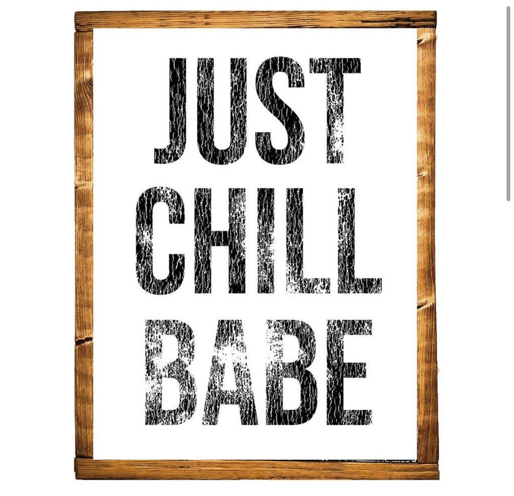 Just Chill Babe Wooden Sign - shoptheexchange