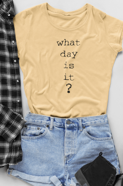 WHAT DAY IS IT? T SHIRT