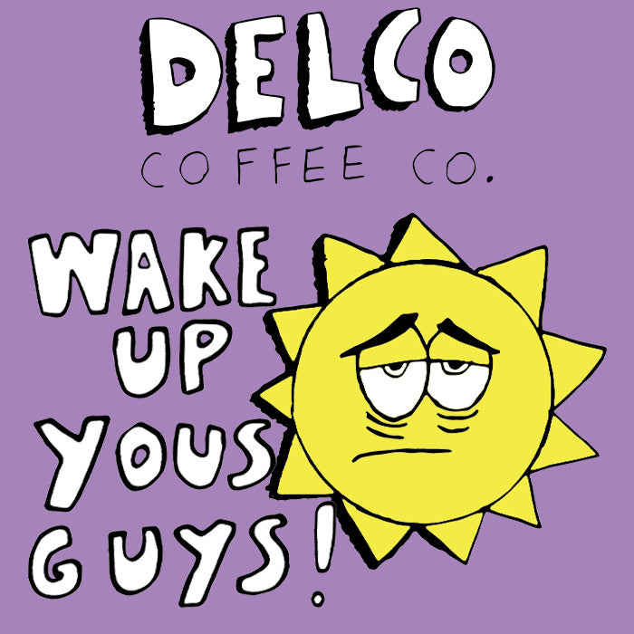 Delco Coffee Co. Wake Up Yous Guys!