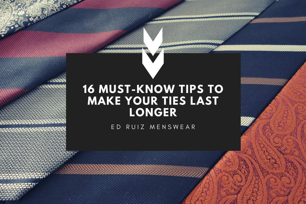 16 MUST-KNOW TIPS TO MAKE YOUR TIES LAST LONGER