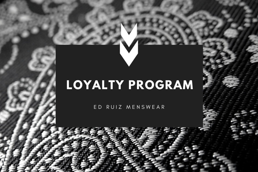 INTRODUCING ED RUIZ MENSWEAR LOYALTY REWARDS PROGRAM