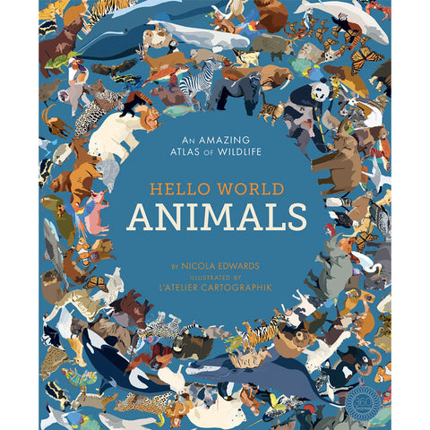 Hello World: Animals: An Amazing Atlas of Wildlife by Nicola Edwards Hardcover