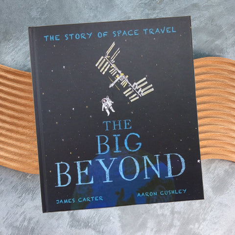 The Big Beyond: The Story of Space Travel by James Carter