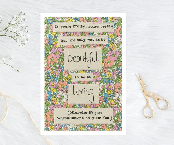 'Be loving to be beautiful' A5 Liberty Print