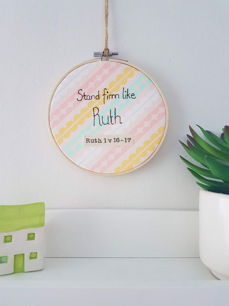"Stand firm like Ruth 6"" embroidery hoop"