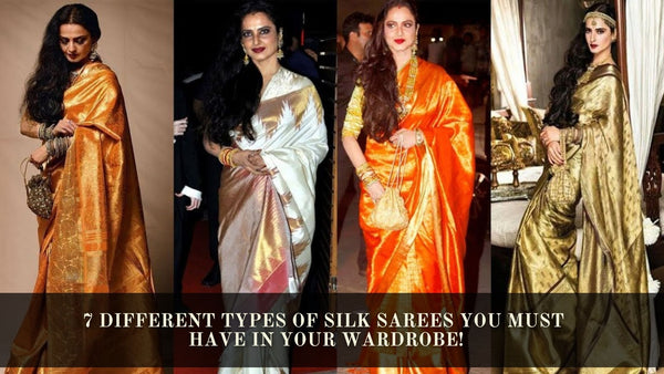 7 Different Types of Silk Sarees You Must Have in Your Wardrobe!