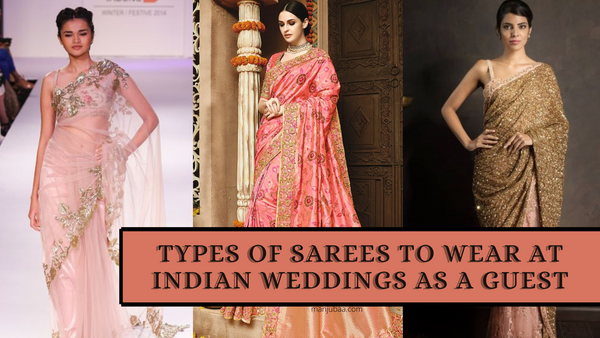 Types Of Sarees To Wear At Indian Weddings As A Guest