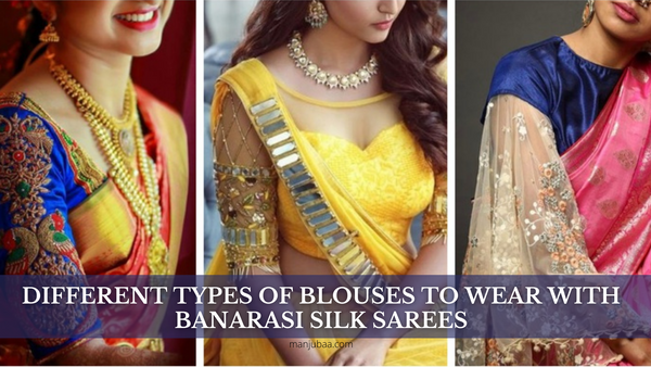 Different Types Of Blouses To Wear With Banarasi Silk Sarees