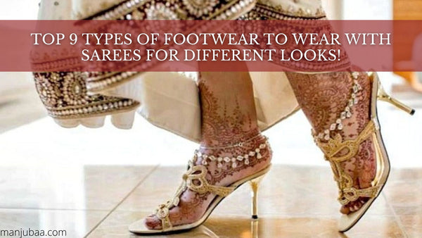 Top 9 Types Of Footwear To Wear With Sarees For Different Looks!