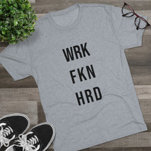 Load image into Gallery viewer, Work Hard! Tri-Blend Crew Tee