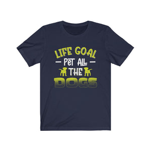 Unisex Tee - Life Goal Pet All The Dogs