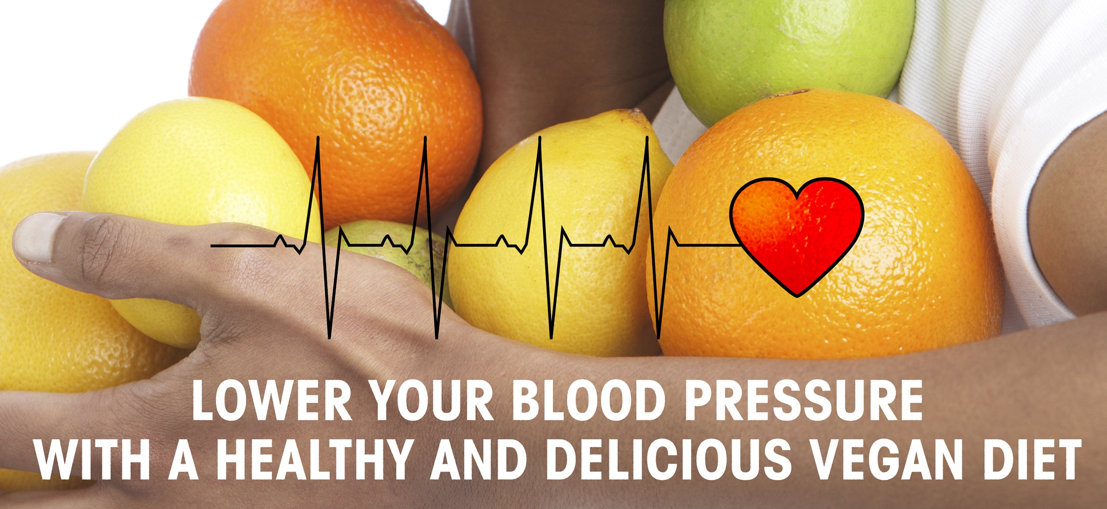 Lower your blood pressure with a healthy and delicious vegan diet