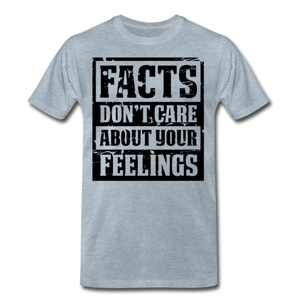 Facts Don't Care About Your Feelings Men's Premium T-Shirt - heather ice blue