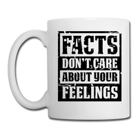 Facts Don't Care About Your Feelings Coffee/Tea Mug - white