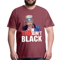 Joe Biden You Ain't Black Men's Premium T-Shirt - heather burgundy