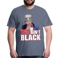 Joe Biden You Ain't Black Men's Premium T-Shirt - heather blue