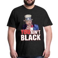 Joe Biden You Ain't Black Men's Premium T-Shirt - charcoal gray