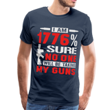 I Am 1776% Sure No One Will Be Taking My Guns Men's Premium T-Shirt - navy