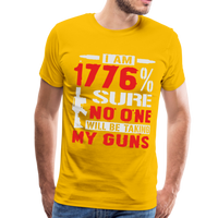 I Am 1776% Sure No One Will Be Taking My Guns Men's Premium T-Shirt - sun yellow