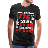 I Am 1776% Sure No One Will Be Taking My Guns Men's Premium T-Shirt - charcoal gray