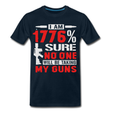 I Am 1776% Sure No One Will Be Taking My Guns Men's Premium T-Shirt - deep navy