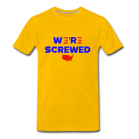 We're Screwed Biden Harris 2020 Men's Premium T-Shirt - sun yellow