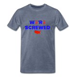 We're Screwed Biden Harris 2020 Men's Premium T-Shirt - heather blue