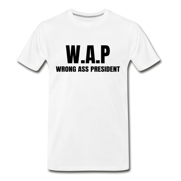 WAP Wrong Ass President Men's Premium T-Shirt - white