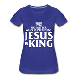 No matter who is president Jesus is King Women's Premium T-Shirt - royal blue