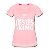 No matter who is president Jesus is King Women's Premium T-Shirt - pink