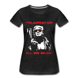 Trumpinator - I'll Will Be Back Women's Premium T-Shirt - charcoal gray