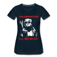 Trumpinator - I'll Will Be Back Women's Premium T-Shirt - deep navy