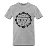I can do all things through Christ who strengthens me Men's Premium T-Shirt - heather gray