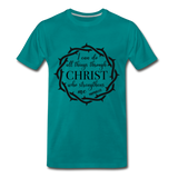 I can do all things through Christ who strengthens me Men's Premium T-Shirt - teal