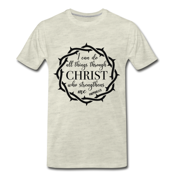 I can do all things through Christ who strengthens me Men's Premium T-Shirt - heather oatmeal