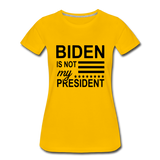 Biden Is Not My President Women's Premium T-Shirt - sun yellow
