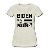 Biden Is Not My President Women's Premium T-Shirt - heather oatmeal