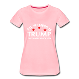 All We Need is Trump - Take America Back 2024 Women's Premium T-Shirt - pink